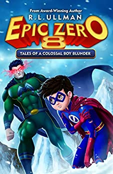 Epic Zero 8: Tales of a Colossal Boy Blunder by [R.L. Ullman]