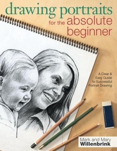 Drawing Portraits for the Absolute Beginner: A Clear & Easy Guide to Successful Portrait Drawing (Art for the Absolute Beginner) by Willenbrink, Mark, Willenbrink, Mary (June 15, 2012) Paperback