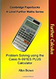 Further Calculus: Problem Solving using the Casio fx-991ES PLUS Calculator (Cambridge Paperbacks A Level Further Maths Series)