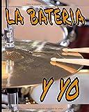 La bateria y yo: Para principiantes y avanzados que practican o estudian la batería. Partituras en blanco para tambores. Ideas de regalos para ... aniversarios, fiestas...  123 páginas 8x10