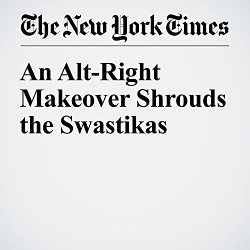 An Alt-Right Makeover Shrouds the Swastikas cover art