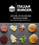 Italian Burger. Ingredienti, tecniche e strumenti per hamburger perfetti