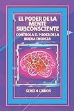 EL PODER DE LA MENTE SUBCONSCIENTE: Controla el poder de la buena energía: SERIE de 4 LIBROS PODEROSOS SOBRE LA MENTE SUBCONSCIENTE Y LA LEY DE ATRACCIÓN