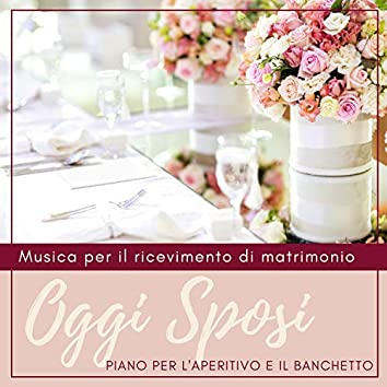 Oggi Sposi - Musica per il ricevimento di matrimonio, piano per l'aperitivo e il banchetto