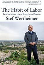 Habit of Labor: Lessons from a Life of Struggle and Success by Stef Wertheimer (2015-10-20)