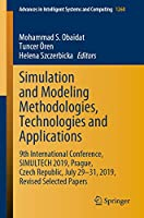 Simulation and Modeling Methodologies, Technologies and Applications: 9th International Conference, SIMULTECH 2019 Prague, Czech Republic, July 29-31, 2019, Revised Selected Papers (Advances in Intelligent Systems and Computing (1260))