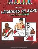 Légendes de Boxe Livre de Coloriage: 25 des plus grands boxeurs de tous les temps! Livre de coloriage de boxe pour les enfants et adultes! Combattre les fans d'entraînement (Volume 1)