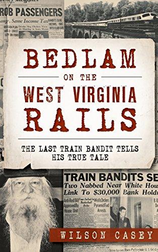 BEDLAM ON THE WEST VIRGINIA RA: The Last Train Bandit Tells His True Tale