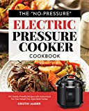 The 'No-Pressure' Electric Pressure Cooker Cookbook: 101 Family-Friendly Recipes with Instructions for your Instant Pot-Style Multi Cooker