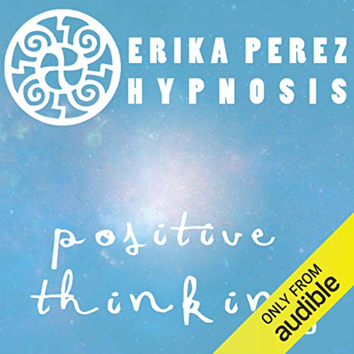 Pensamiento Positivo Hipnosis [Positive Thinking Hypnosis] audiobook cover art