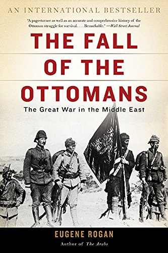 Compare Textbook Prices for The Fall of the Ottomans: The Great War in the Middle East Reprint Edition ISBN 9780465097425 by Rogan, Eugene
