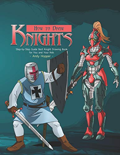 How to Draw Knights Step-by-Step Guide: Best Knight Drawing Book for You and Your Kids