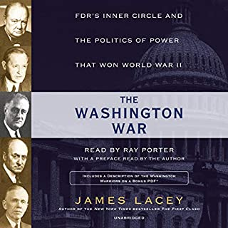 The Washington War     FDR's Inner Circle and the Politics of Power That Won World War II              By:                                                                                                                                 James Lacey                               Narrated by:                                                                                                                                 Ray Porter,                                                                                        James Lacey                      Length: 19 hrs and 34 mins     5 ratings     Overall 4.6
