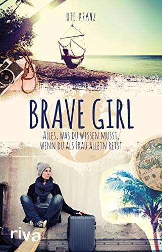 Brave Girl: Alles, was du wissen musst, wenn du als Frau allein reist