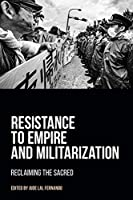 Resistance to Empire and Militarization: Reclaiming the Sacred