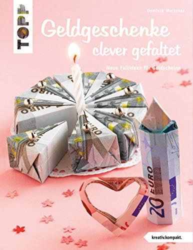 Geldgeschenke clever gefaltet: Neue Faltideen für Geldscheine (kreativ.kompakt.)