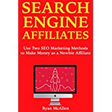 Search Engine Affiliates: Use Two SEO Marketing Methods to Make Money as a Newbie Affiliate (English Edition)