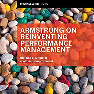 Armstrong on Reinventing Performance Management     Building a Culture of Continuous Improvement              By:                                                                                                                                 Michael Armstrong                               Narrated by:                                                                                                                                 James Langton                      Length: 6 hrs and 41 mins     Not rated yet     Overall 0.0