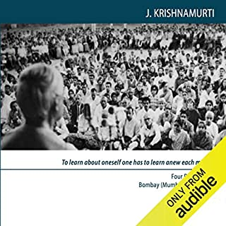 To Learn About Oneself One Has to Learn Anew Each Minute     Four Public Talks, Bombay [ Mumbai ], India , 1971              Written by:                                                                                                                                 Jiddu Krishnamurti                               Narrated by:                                                                                                                                 Jiddu Krishnamurti                      Length: 5 hrs and 42 mins     Not rated yet     Overall 0.0