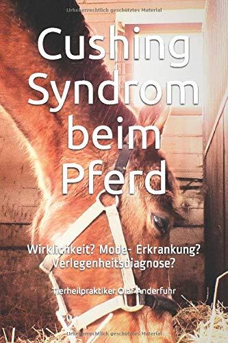 Cushing Syndrom beim Pferd: Wirklichkeit? Mode- Erkrankung? Verlegenheitsdiagnose?