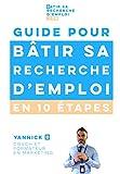 Guide pour bâtir sa recherche d'emploi en 10 étapes: par Yannick B, coach et formateur en marketing ...