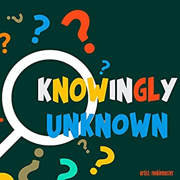 Knowingly Unknown