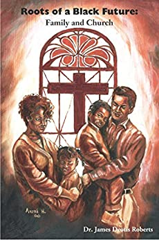 Roots of a Black Future: Family and Church by [J. Deotis Roberts]