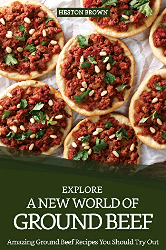 Explore A New World of Ground Beef: Amazing Ground Beef Recipes You Should Try Out (English Edition)