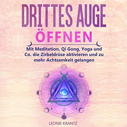 Drittes Auge öffnen: Mit Meditation, Qi Gong, Yoga und Co. die Zirbeldrüse aktivieren und zu mehr Achtsamkeit gelangen