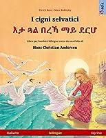 I cigni selvatici - እታ ጓል በረኻ ማይ ደርሆ (italiano - tigrino): Libro per bambini bilingue tratto da una fiaba di Hans Christian Andersen (Sefa Libri Illustrati in Due Lingue)