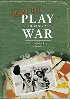 How to Play During a War: A Free Spirit's Life in Letters