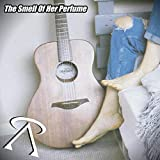 The Smell of Her Perfume [Explicit]
