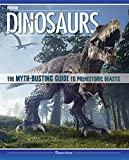 Dinosaurs: The Myth-Busting Guide to Prehistoric Beasts (Happy Fox Books) Discover the Science of What Dinosaurs Were Really Like (Not the Movie Versions); In-Depth Articles & Stunning Illustrations