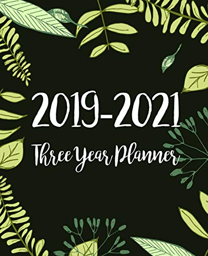 2019-2021 Three Year Planner: Monthly Schedule Organizer - Agenda Planner For The Next Three Years, 36 Months Calendar January 2019 - December 2021 | Green Leaves Design