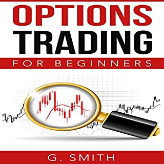 Options Trading for Beginners     Stock Market Investing Series, Book 2              By:                                                                                                                                 G. Smith                               Narrated by:                                                                                                                                 Rob Drex                      Length: 1 hr and 6 mins     10 ratings     Overall 4.8