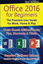 Office 2016 for Beginners, 2nd Edition: The Premiere User Guide for Work, Home & Play