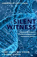 Silent Witness: Forensic DNA Evidence in Criminal Investigations and Humanitarian Disasters