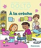 À la crèche - Docteur Catherine Dolto - de 2 à 7 ans