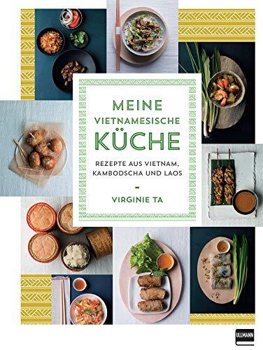 Meine vietnamesische Küche: Rezepte aus Vietnam, Kambodscha und Laos