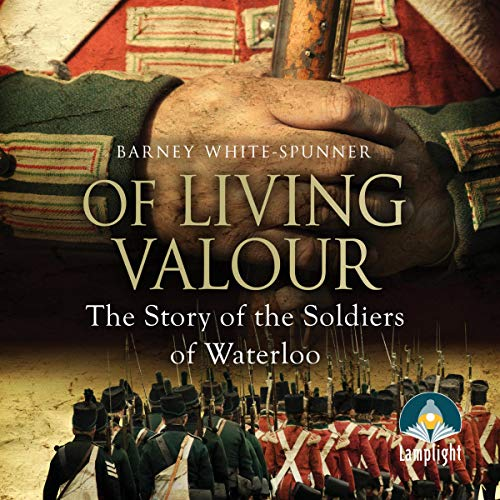 Of Living Valour: The Story of the Soldiers of Waterloo cover art