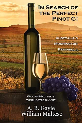 In Search of the Perfect Pinot G! Australia's Mornington Peninsula (William Maltese's Wine Taster's Diary #2)