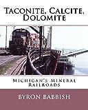 Taconite, Calcite, Dolomite: Michigan's Mineral Railroads (English Edition)