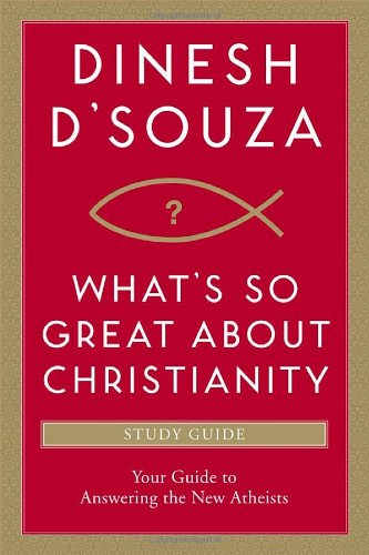 What\'s So Great about Christianity: Your Guide to Answering the New Atheists