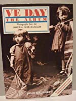 VE Day - the Album : Photographs from the Imperial War Museum 0091808286 Book Cover
