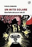 Un mito solare: Otto Rahn dai catari alle SS (Italian Edition)...