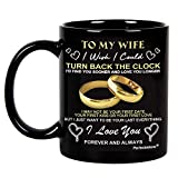 Gifts for Wife from Husband on Wedding Anniversary, Birthday, Mothers day or Christmas - To my Wife i wish i could turn back the clock, Wifey Hers Coffee Cup 11oZ