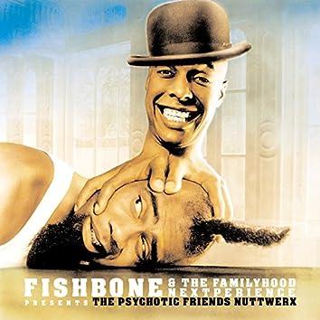 Fishbone & The Familyhood Nextperience Presents The Psychotic Friends Nuttwerx