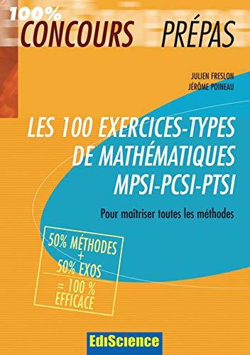 Les 100 exercices-types de Mathématiques MPSI PCSI PTSI - Pour maîtriser toutes les méthodes: Pour maîtriser toutes les méthodes