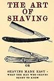 The Art of Shaving: Shaving Made Easy - What the man who sha