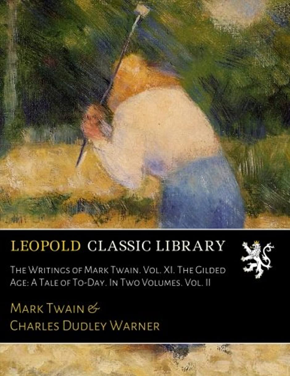 連鎖重要愛国的なThe Writings of Mark Twain. Vol. XI. The Gilded Age: A Tale of To-Day. In Two Volumes. Vol. II